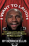 I Want to Laugh: Funny Jokes, Quotes, One-Liners and the Health Benefits of Laughter All Inside This Book