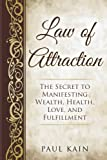 Law of Attraction: The Secret to Manifesting Wealth, Health, Love, and Fulfillment (Law of Attraction, Positive Thinking, Abundance, Affirmations)