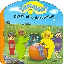 Télétubbies : Dipsy et la décoration