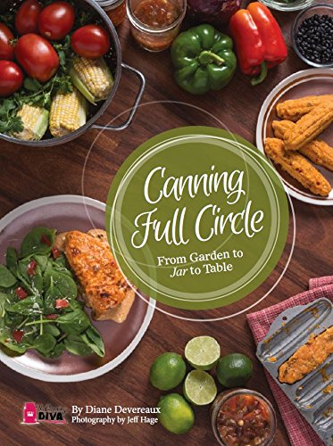 Canning Full Circle: From Garden to Jar to Table by The Canning Diva