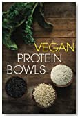 Vegan Protein Bowl: One Dish Protein Packed Meals For The Everyday Herbivore