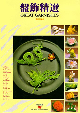 Great Garnishes (Wei-Chuan's Cookbook) by Su-Huei Huang, Wei-Chuan Publishing