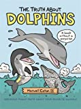 img - for The Truth About Dolphins: Seriously Funny Facts About Your Favorite Animals book / textbook / text book