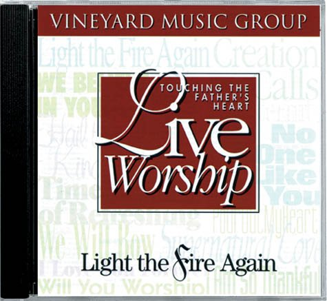 Touching the Father's Heart Live Worship; Light the Fire Again by Vineyard Music