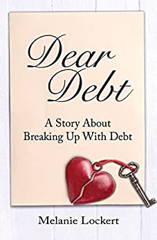 Dear Debt: A Story About Breaking Up With Debt by [Lockert, Melanie]