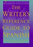 The Writer's Reference Guide to Spanish : The Authoritative Handbook for Writers, Editors, Student, Foster, David William and Altamiranda, Daniel, 0292725116