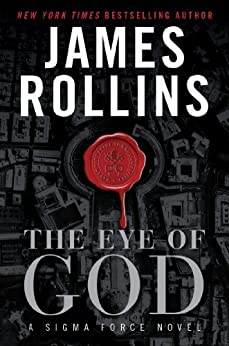 The Eye of God: A Sigma Force Novel (Sigma Force Series Book 9) by [Rollins, James]