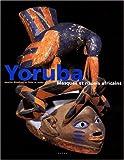 Yoruba : Masques et rituels africains