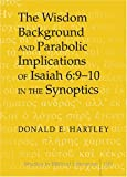 The Wisdom Background and Parabolic Implications of Isaiah 6 : 9-10 in the Synoptics, Hartley, Donald E., 0820486655