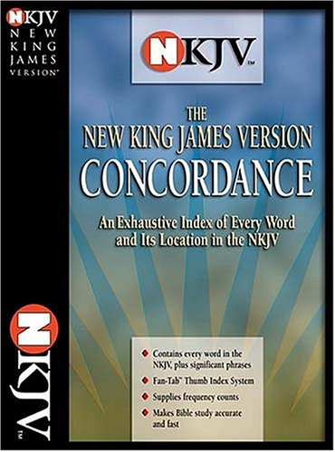 New King James Version Concordance: An Exhaustive Index of Every Word and Its Location in the Nkjv