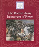 Lucent Library of Historical Eras - The Roman Army: An Instrument of Power