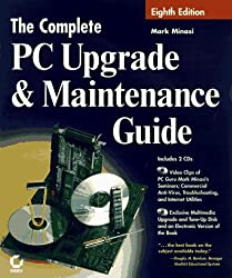The Complete PC Upgrade and Maintenance Guide (Complete PC Upgrade & Maintenance Guide)