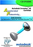 Accelerated Productivity 10 : An Interactive Course for Autodesk Inventor 10, Melvin, David, 1933030046