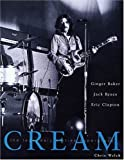 Cream: Eric Clapton, Jack Gruce and Ginger Baker -- The Legendary 60's Supergroup (Book)