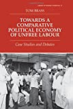 img - for Towards a Comparative Political Economy of Unfree Labour: Case Studies and Debates (Library of Peasant Studies,) book / textbook / text book
