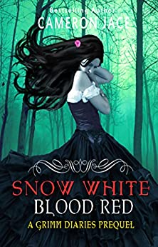 Snow White Blood Red ( A Grimm Diaries Prequel #1 ) (The Grimm Diaries) by [Jace, Cameron]