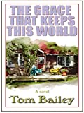 The Grace That Keeps This World, Tom Bailey, 0786283912