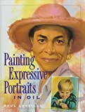 Painting Expressive Portraits in Oil, Paul Leveille, 0891347267