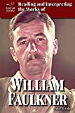 Reading and Interpreting the Works of William Faulkner (Lit Crit Guides)