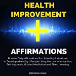 Health Improvement Affirmations: Positive Daily Affirmations for Unhealthy Individuals to Develop a Healthy Lifestyle Using the Law of Attraction, Self-Hypnosis   Stephens Hyang