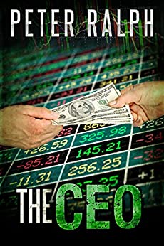 The CEO: White Collar Crime Finance Suspense Thriller by [Ralph, Peter]