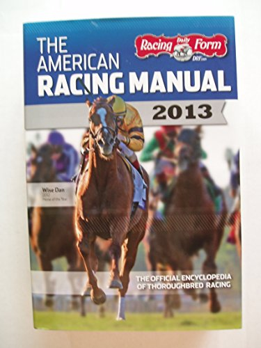 The American Racing Manual 2013: The Official Encyclopedia of Thoroughbred Racing