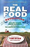 img - for The Real Food Revolution: Healthy Eating, Green Groceries, and the Return of the American Family Farm by Tim Ryan (2014) Hardcover book / textbook / text book
