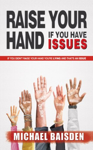 Raise Your Hand If You Have Issues By Baisden Michael