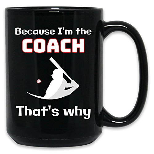 Funny Because I am the BASEBALL COACH that's why mug graphic humor Christmas or Birthday gift | Black ceramic 11 oz or 15 oz Mug (15 - Baseball Savings Black Friday Sale