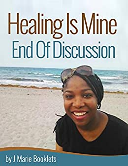 Healing Is Mine. End Of Discussion by [Booklets, J Marie]
