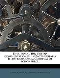 Diss. Inaug. Iur. Sistens Commentationem in Pacta Dotalia Illustrissimorum Comitum de Schonburg..., Johann H. Meier, 1274518385