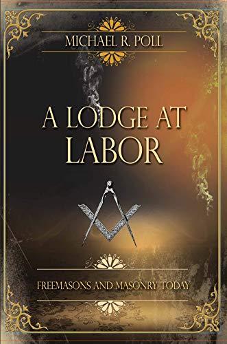 A Lodge at Labor: Freemasons and Masonry Today