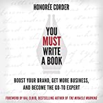 You Must Write a Book: Boost Your Brand, Get More Business, and Become the Go-To Expert | Honoree Corder,Hal Elrod