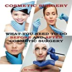 Cosmetic Surgery: What You Need to Do Before and After Cosmetic Surgery | Tony William