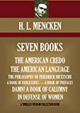 SEVEN BOOKS. THE AMERICAN CREDO, THE AMERICAN LANGUAGE, THE PHILOSOPHY OF FRIEDRICH NIETZSCHE, A BOOK OF BURLESQUES, A BOOK OF PREFACES, DAMN! A BOOK OF ... OF WOMEN (Timeless Wisdom Collection 7025)