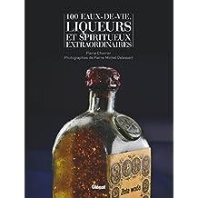 100 EAUX-DE-VIE, LIQUEURS ET SPIRITUEUX EXTRAORDINAIRE