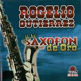 Amazon.com: Rogelio Gutierrez y su Saxofon de oro: Rogelio Gutierrez y