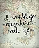 Italy Map Wall Art 8x10 Inch Art Print I Would Go Anywhere With You Love Quote Print Wall Decor