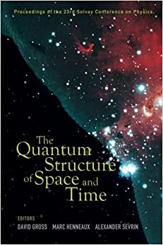 Quantum Structure Of Space And Time, The - Proceedings Of The 23Rd Solvay Conference On Physics (2007-01-05)