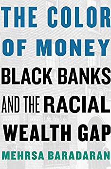 The Color of Money: Black Banks and the Racial Wealth Gap by [Baradaran, Mehrsa]