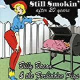 Still Smokin After 20 Years by Billy Bacon & Forbidden Pigs (2004-08-24)