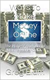 Ways To Make Money Online: The Honest Truth About Making Money Online Review