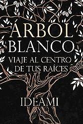 Árbol Blanco: Viaje al centro de tus raíces (Spanish Edition)