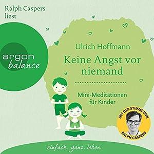 Keine Angst vor niemand: Mini-Meditationen für Kinder Hörbuch von Ulrich Hoffmann Gesprochen von: Ralph Caspers