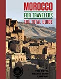MOROCCO FOR TRAVELERS. The total guide: The comprehensive traveling guide for all your traveling needs. By THE TOTAL TRAVEL GUIDE COMPANY