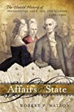 img - for Affairs of State: The Untold History of Presidential Love, Sex, and Scandal, 1789 1900 book / textbook / text book