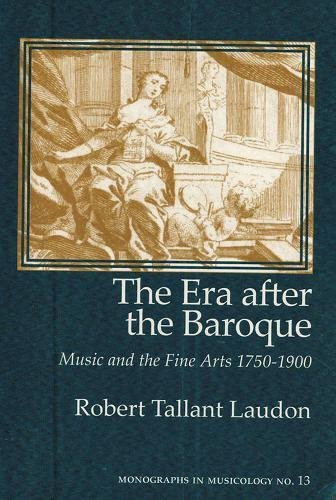 Read Online The Era After the Baroque: Music and Fine Arts, 1750-1900 (Monographs in Musicology) PDF