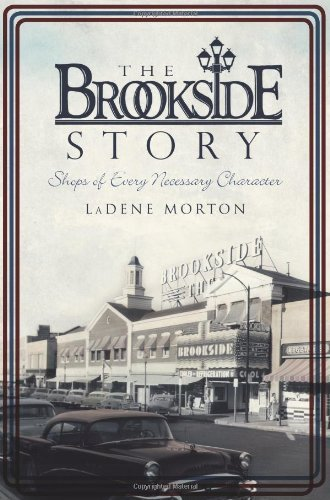 By LaDene Morton: The Brookside Story: Shops of Every Necessary Character (MO)
