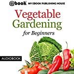 Vegetable Gardening for Beginners |  My Ebook Publishing House
