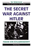 img - for The Secret War Against Hitler (Der Widerstand : Dissent and Resistance in the Third Reich) book / textbook / text book